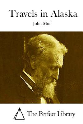 Travels in Alaska - Muir, John, and The Perfect Library (Editor)