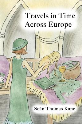 Travels in Time Across Europe - Kane, Sean Thomas