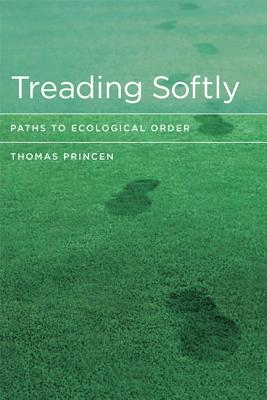 Treading Softly: Paths to Ecological Order - Princen, Thomas