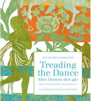 Treading the Dance: Danish Ballads Selected and Translated by David Broadbridge - Broadbridge, David (Translated by)