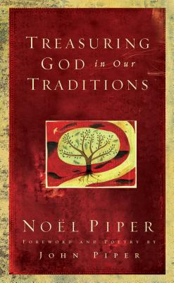 Treasuring God in Our Traditions - Piper, Noel, and Piper, John (Foreword by)
