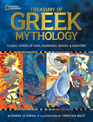 Treasury of Greek Mythology: Classic Stories of Gods, Goddesses, Heroes & Monsters - Napoli, Donna Jo, and Balit, Christina (Illustrator)