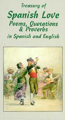 Treasury of Spanish Love Poems, Quotations and Proverbs - Serrano, Juan (Editor), and Serrano, Susan (Editor)
