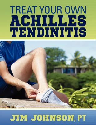 Treat Your Own Achilles Tendinitis - Johnson Pt, Jim