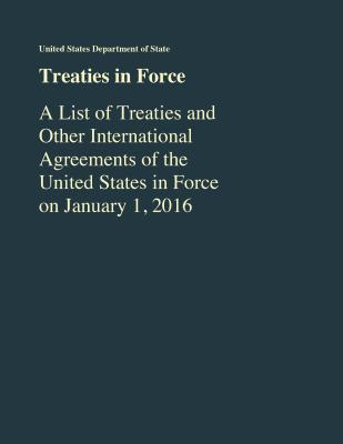 Treaties in Force: A List of Treaties and Other International Agreements of the United States in Force as of January 1, 2016 - State Department