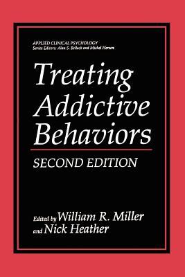 Treating Addictive Behaviors - Miller, William R, PhD (Editor), and Heather, Nick (Editor)