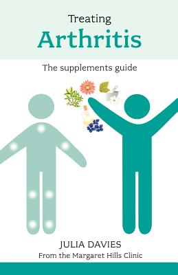 Treating Arthritis: The supplements guide - Davies, Julia