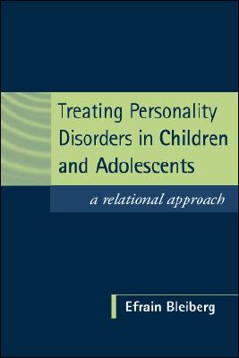 Treating Personality Disorders in Children and Adolescents: A Relational Approach - Bleiberg, Efrain, MD