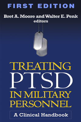 Treating PTSD in Military Personnel: A Clinical Handbook - Moore, Bret A, PsyD, Abpp (Editor), and Penk, Walter E, PhD, Abpp (Editor), and Friedman, Matthew J, MD, PhD (Foreword by)