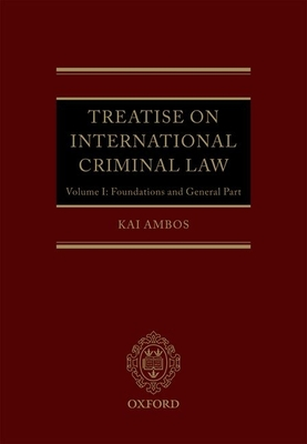 Treatise on International Criminal Law: Volume 1: Foundations and General Part - Ambos, Kai