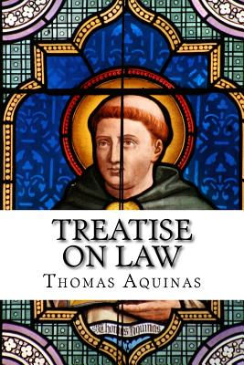 Treatise on Law - Aquinas, Thomas, St., and Parry, Stanley (Introduction by)