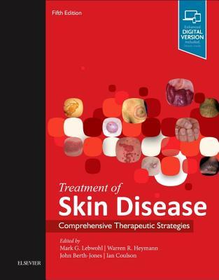 Treatment of Skin Disease: Comprehensive Therapeutic Strategies - Lebwohl, Mark G., and Heymann, Warren R., and Berth-Jones, John