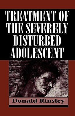 Treatment of the Severely Disturbed Adolescent - Rinsley, Donald B