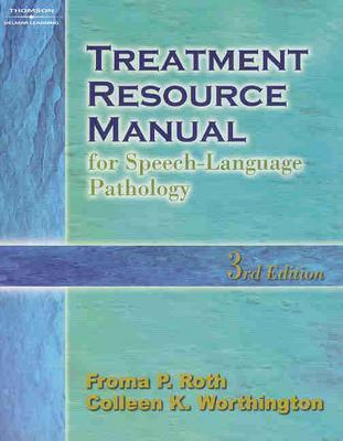 Treatment Resource Manual for Speech-Language Pathology - Roth, Froma P, and Worthington, Colleen K