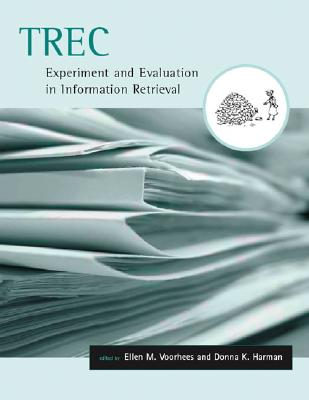 Trec: Experiment and Evaluation in Information Retrieval - Voorhees, Ellen M (Editor), and Harman, Donna K (Editor), and Arms, William Y (Editor)