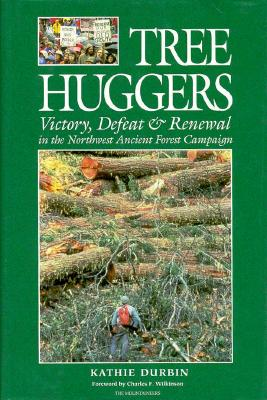 Tree Huggers: Victory Defeat and Renewal in the Northwest Ancient Forest Campaign - Durbin, Kathie