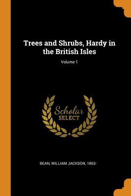 Trees and Shrubs, Hardy in the British Isles; Volume 1 - Bean, William Jackson 1863- (Creator)