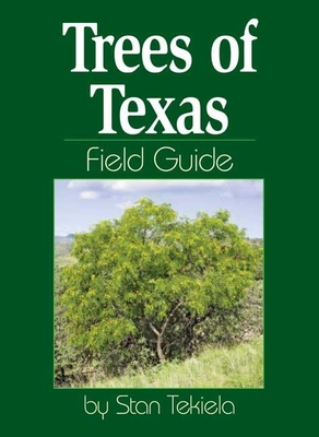 Trees of Texas Field Guide - Tekiela, Stan