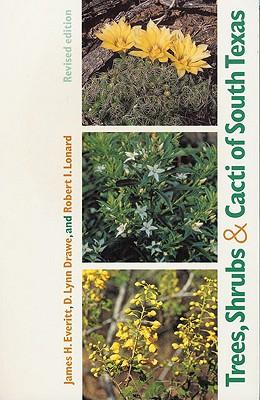 Trees, Shrubs & Cacti of South Texas - Everitt, James H, and Drawe, D Lynn, and Lonard, Robert I