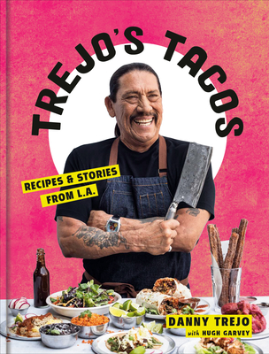 Trejo's Tacos: Recipes and Stories from L.A.: A Cookbook - Trejo, Danny