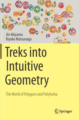 Treks Into Intuitive Geometry: The World of Polygons and Polyhedra - Akiyama, Jin