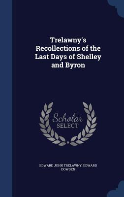 Trelawny's Recollections of the Last Days of Shelley and Byron - Trelawny, Edward John, and Dowden, Edward