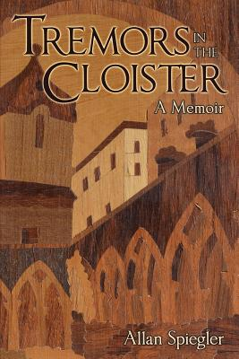 Tremors in the Cloister: A Memoir - Spiegler, Allan