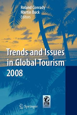 Trends and Issues in Global Tourism 2008 - Conrady, Roland (Editor), and Buck, Martin (Editor)
