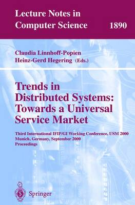 Trends in Distributed Systems: Towards a Universal Service Market: Third International Ifip/GI Working Conference, Usm 2000 Munich, Germany, September 12-14, 2000 Proceedings - Linnhoff-Popien, Claudia (Editor), and Hegering, Heinz-Gerd, Ph.D. (Editor)