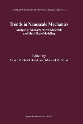 Trends in Nanoscale Mechanics: Analysis of Nanostructured Materials and Multi-Scale Modeling - Harik, Vasyl (Editor), and Salas, Manuel D. (Editor)
