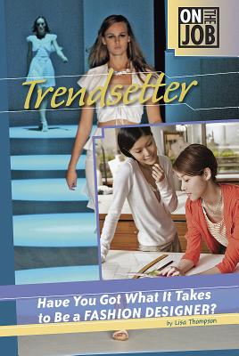 Trendsetter: Have You Got What It Takes to Be a Fashion Designer? - Thompson, Lisa