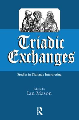 Triadic Exchanges: Studies in Dialogue Interpreting - Mason, Ian (Editor)