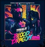 Trials of the Blood Dragon [Original Video Game Soundtrack]