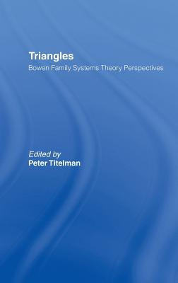Triangles: Bowen Family Systems Theory Perspectives - Titelman, Peter