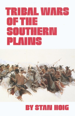Tribal Wars of the Southern Plains - Hoig, Stan