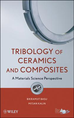 Tribology of Ceramics and Composites: Materials Science Perspective - Basu, Bikramjit, and Kalin, Mitjan