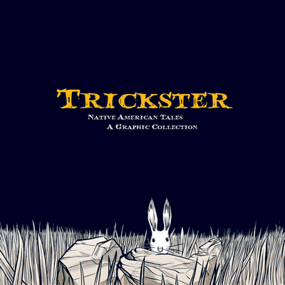 Trickster: Native American Tales, a Graphic Collection - Dembicki, Matt (Editor)