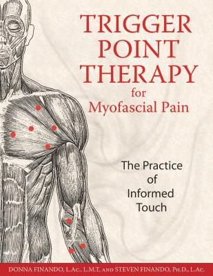 Trigger Point Therapy for Myofascial Pain: The Practice of Informed Touch - Finando, Donna, AC, and Finando, Steven, AC
