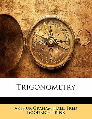Trigonometry - Hall, Arthur Graham, and Frink, Fred Goodrich