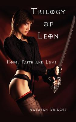 Trilogy of Leon: Hope, Faith and Love - Bridges, Estaban