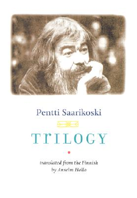 Trilogy - Saarikoski, Pentti, and Hollo, Anselm (Translated by)