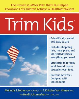 Trim Kids(tm): The Proven 12-Week Plan That Has Helped Thousands of Children Achieve a Healthier Weight - Sothern, Melinda S, and Almen, T Kristian Von, and Schumacher, Heidi