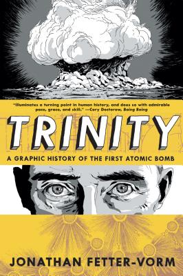 Trinity: A Graphic History of the First Atomic Bomb - Fetter-Vorm, Jonathan