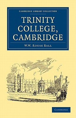 Trinity College, Cambridge - W W, Rouse Ball, and Rouse Ball, W W