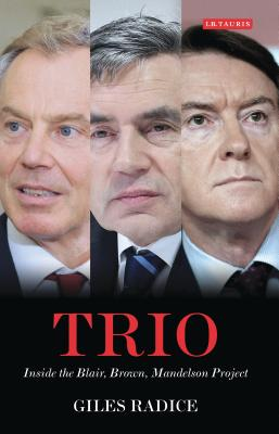 Trio: Inside the Blair, Brown, Mandelson Project - Radice, Giles