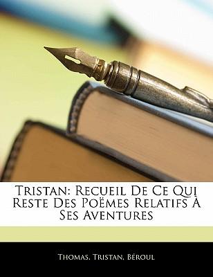Tristan: Recueil de Ce Qui Reste Des Poemes Relatifs a Ses Aventures - Thomas, Fr D Ric, and Tristan, and Beroul