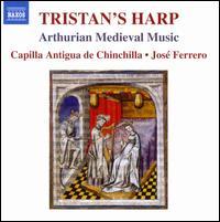 Tristan's Harp - Capilla Antigua de Chinchilla; José Ferrero (conductor)