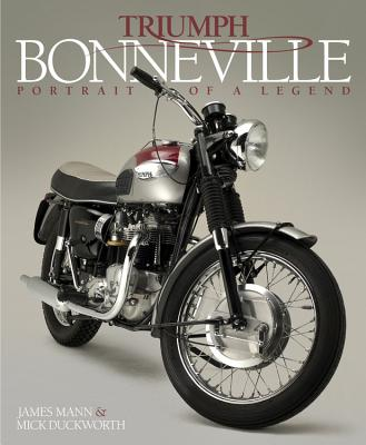 Triumph Bonneville: Portrait of a Legend - Duckworth, Mick, and Mann, James