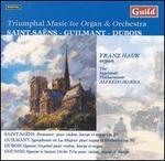 Triumphal Music for Organ & Orchestra: Saint-Saëns, Guilmant, Dubois