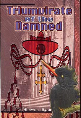 Triumvirate of the Damned - Ryan, Shawna